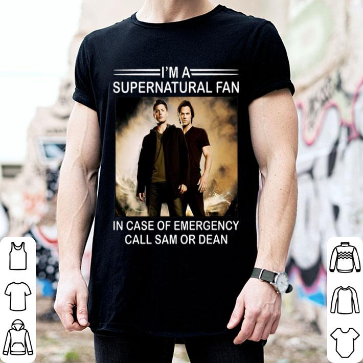 I'm a supernatural fan in case of emergency call Sam or Dean shirt