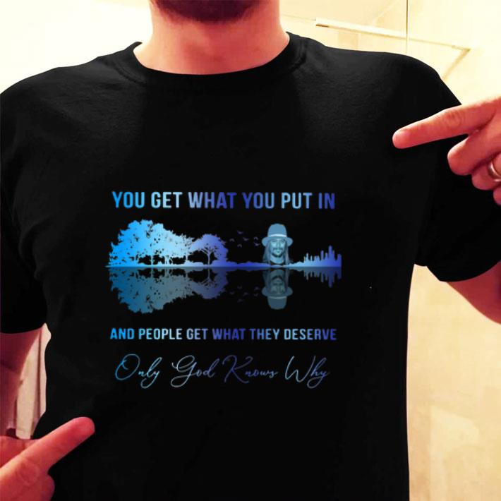 Kid rock you get what you put in only god knows why guitar lake shirt