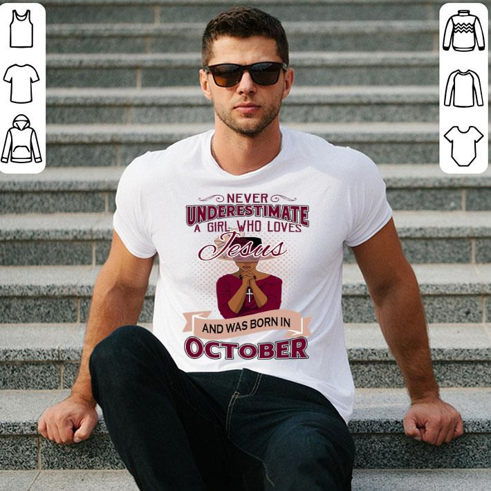 Never underestimate a girl who loves Jesus was born in october shirt