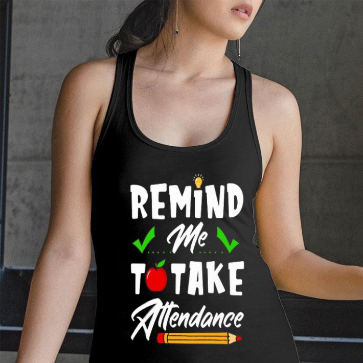 Remind me to take attendance shirt