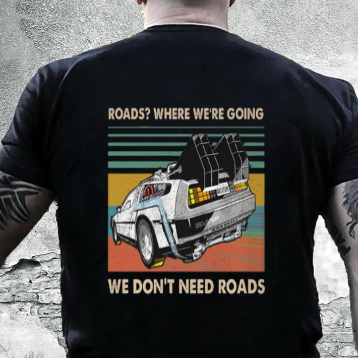 Roads where we're going we don't need roads back to the future shirt