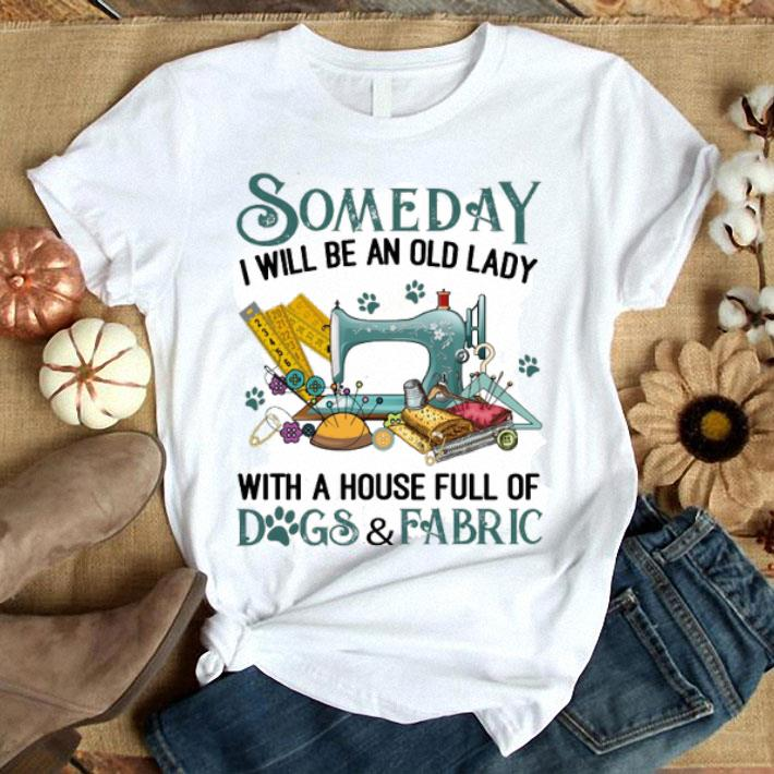 Someday i will be an old lady with a house full of dogs & fabric shirt