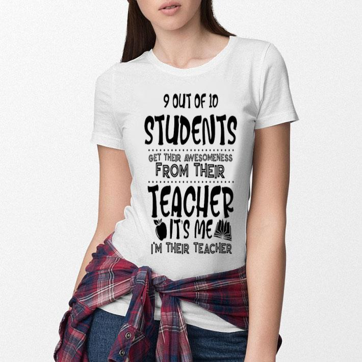 9 out of 10 students get their awesomeness from their teacher shirt