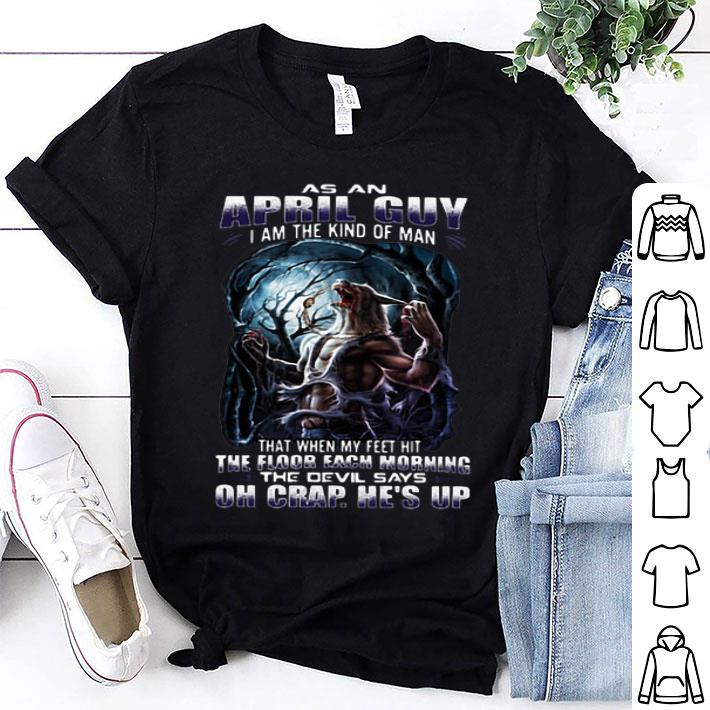 As an April Guy I am the kind of man that when my feet hit shirt