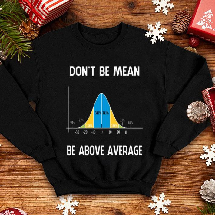 Bell Curve Mathematic don't be mean be above average shirt