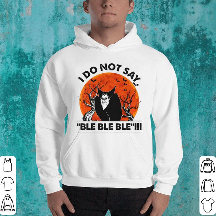 Dracula I do not say ble ble ble sunset shirt
