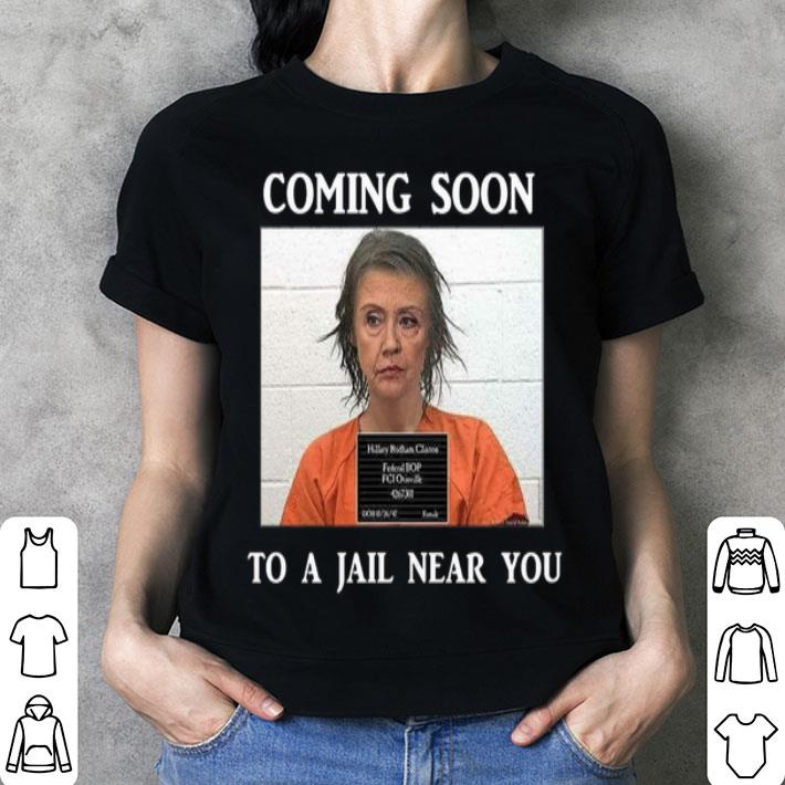 Hillary Clinton Coming soon to a jail near you shirt