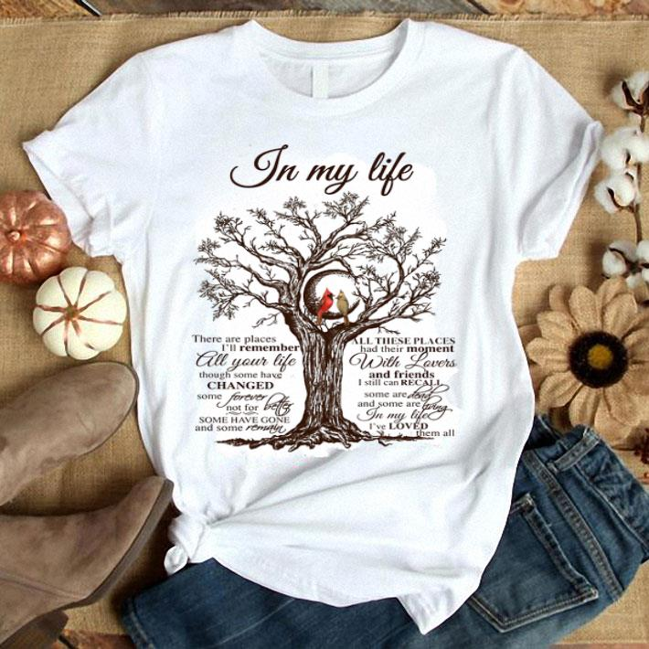 In my life there are places i'll remember all your life though shirt