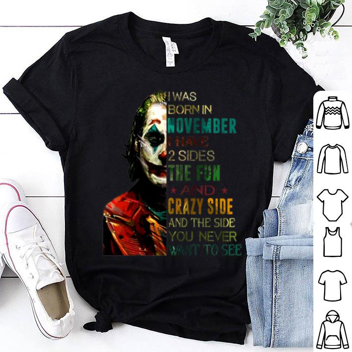 Joker i was born in november i have 2 sides the fun crazy side shirt