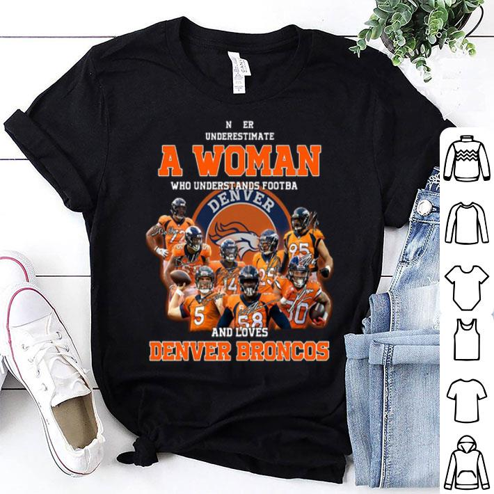 Never underestimate a woman who understands Denver Broncos shirt