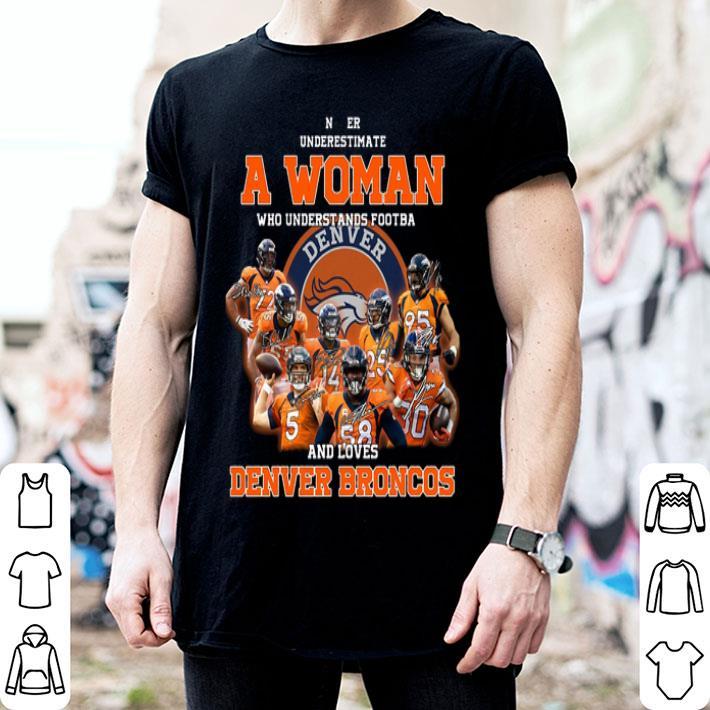 Never underestimate a woman who understands Denver Broncos shirt