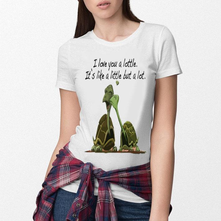 Turtles i love you a lottle it's like a little but a lot shirt