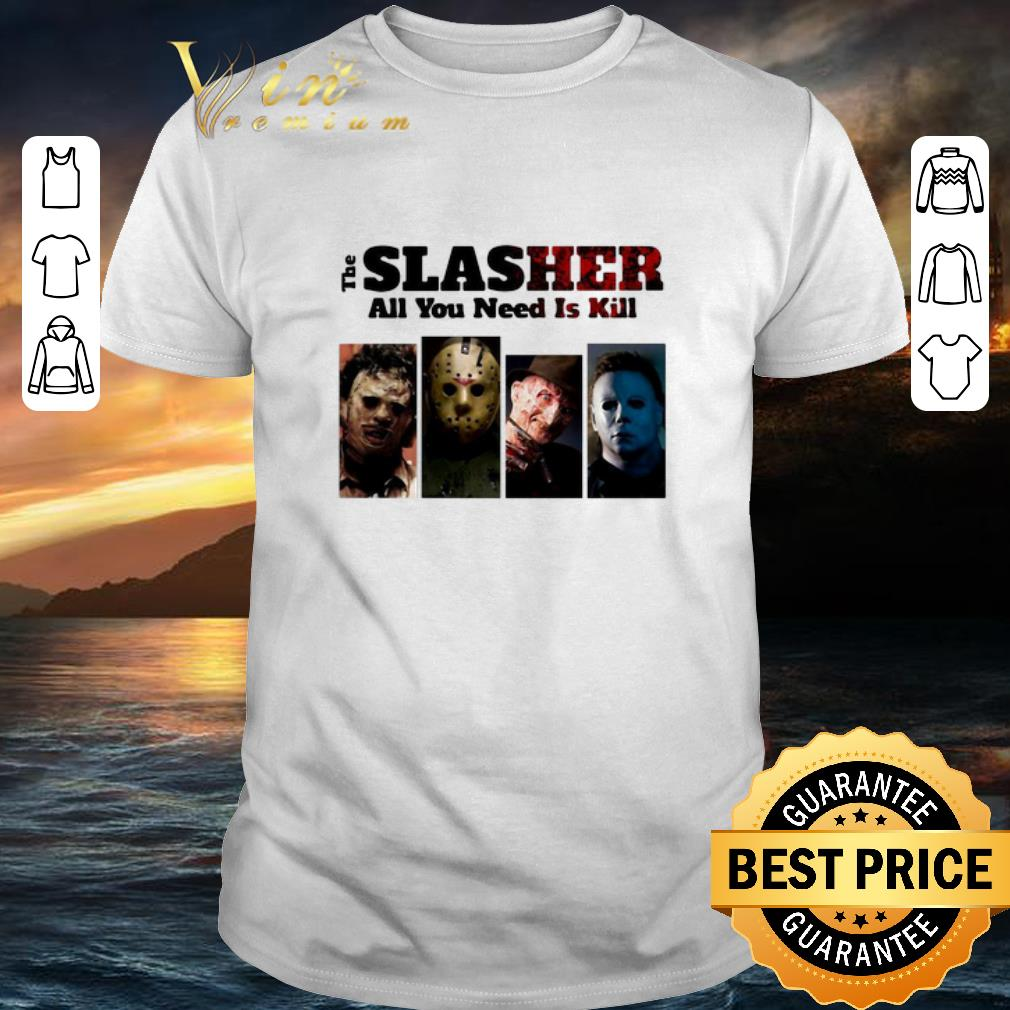 Awesome Horror movie characters The Slasher all you need is kill shirt