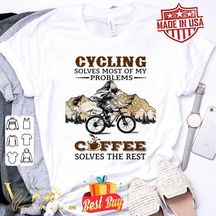 Cycling solves most of my problems coffee solves the rest shirt
