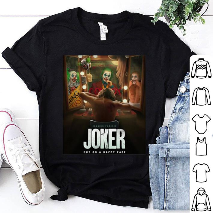 Joaquin Phoenix Joker Put On A Happy Face shirt
