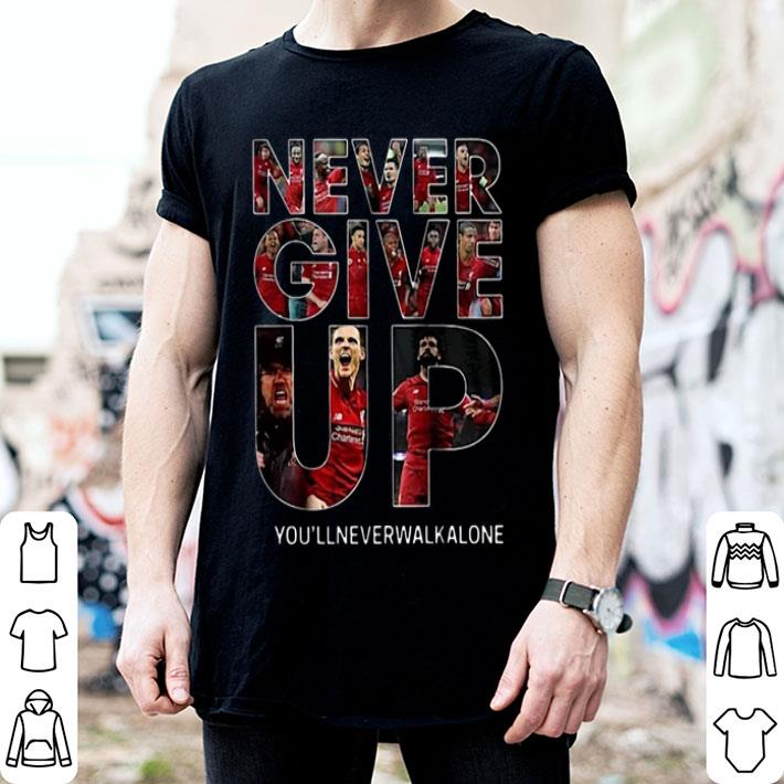 Liverpool Never give up you'll never walk alone shirt