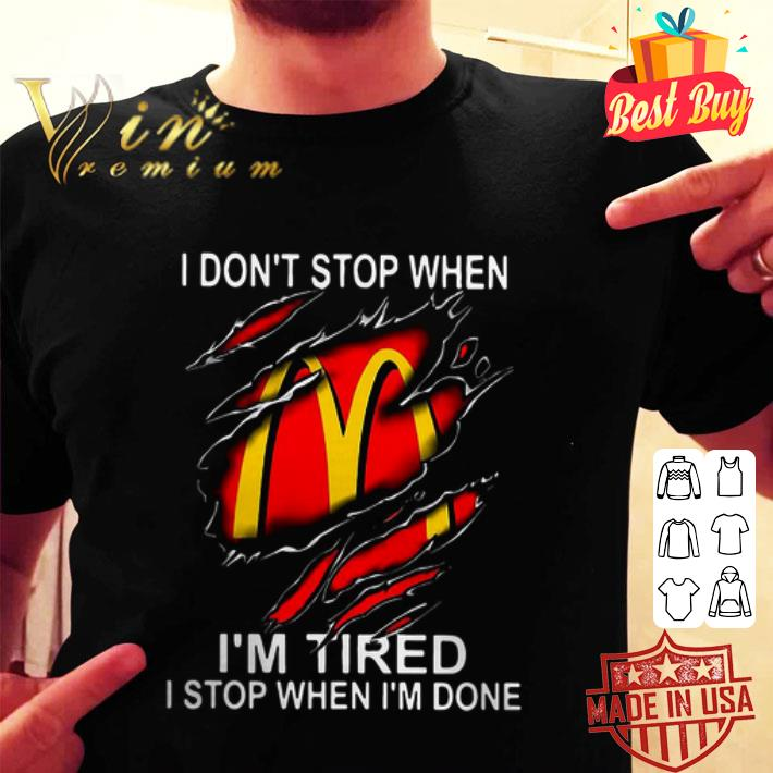 Mcdonald's i don't stop when i'm tired i stop when i'm done shirt