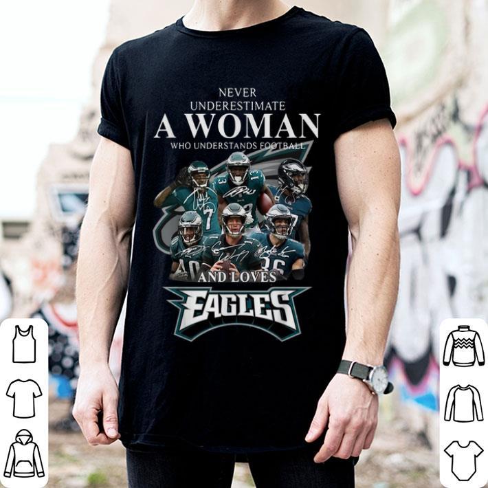 Never underestimate a woman football loves Philadelphia Eagles shirt