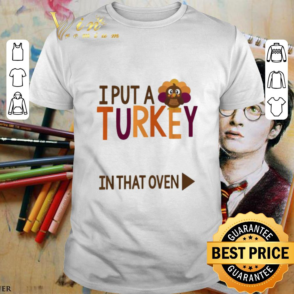 Official Gobbling I put a Turkey in the oven shirt 1