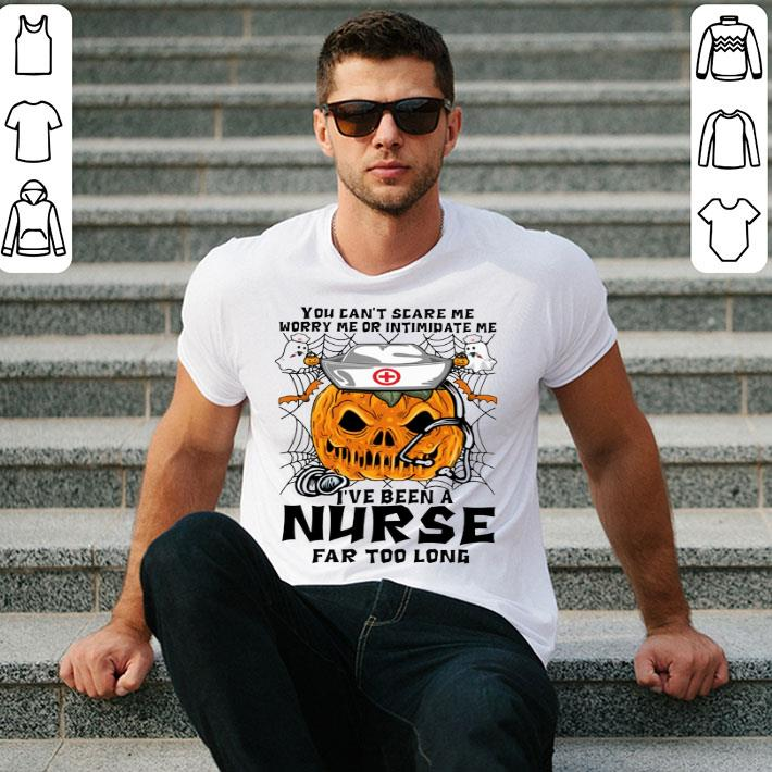 Pumpkin nurse you can't scare me worry me or intimidate me shirt