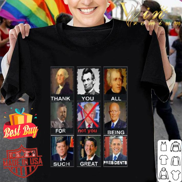 Thank you all for not you being such great presidents not Trump shirt