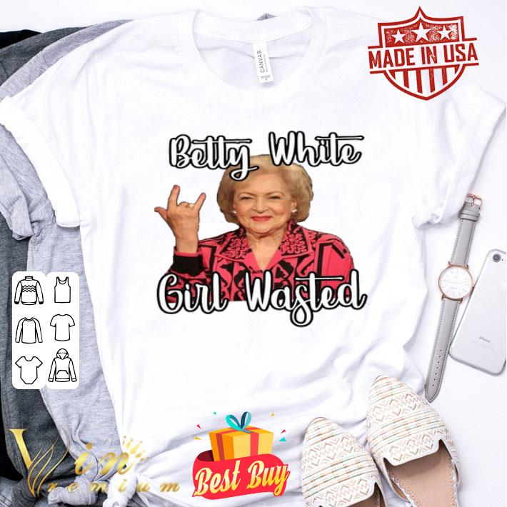 Betty White Girl Wasted shirt