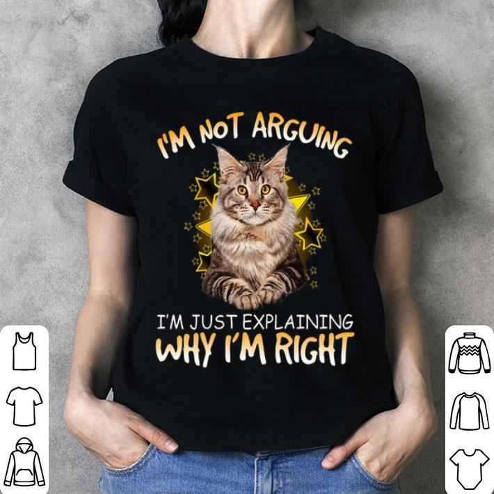 Cat i'm not arguing i'm just explaining why i'm right shirt