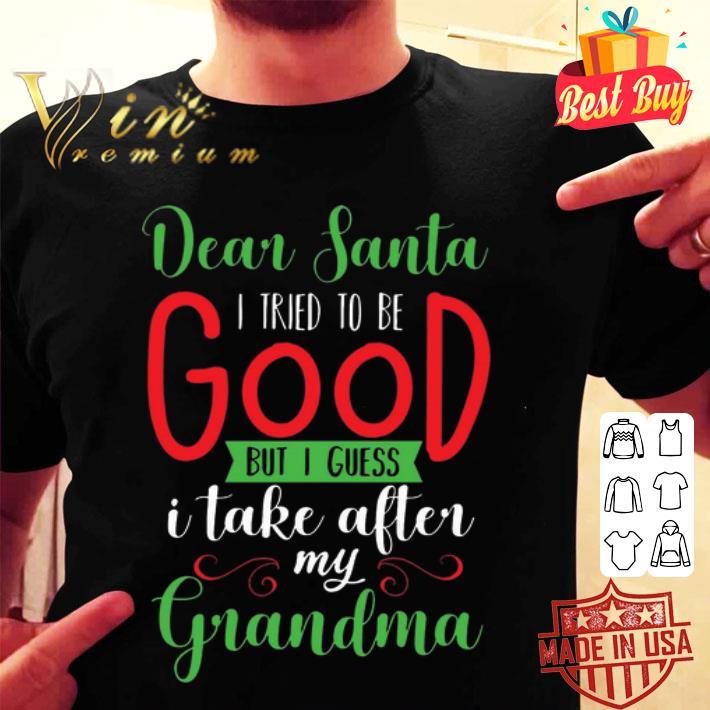 Dear Santa i tried to be good but i guess i take after my grandma Christmas shirt