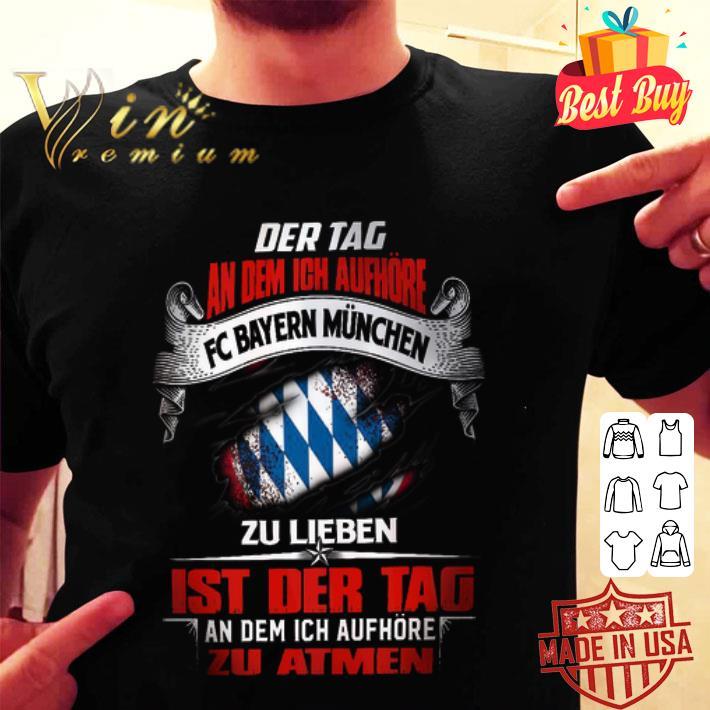 Der Tag An Dem Ich Aufhore Fc Bayern Muchen Zu Lifeben Ist Der shirt