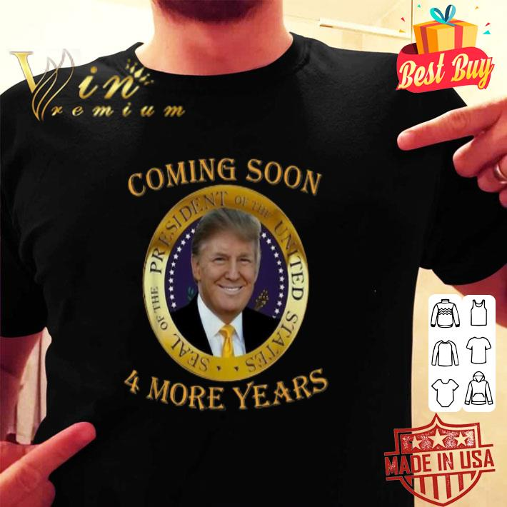 Donald Trump coming soon 4 more years shirt