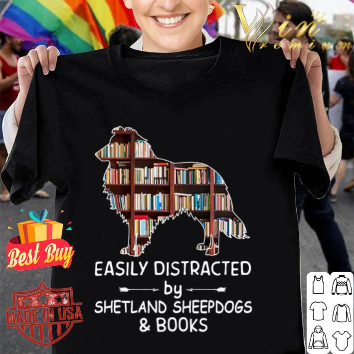 Easily Distracted By Shetland Sheepdogs & Books shirt