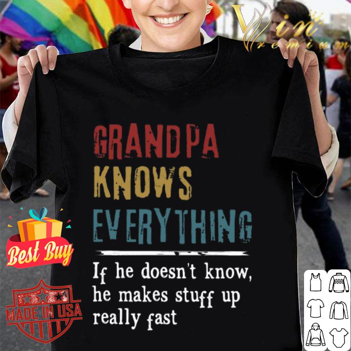 Grandpa knows everything if he doesn't know he makes stuff up shirt