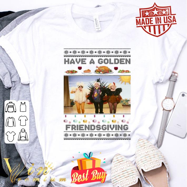Have A Golden Friendsgiving Christmas shirt