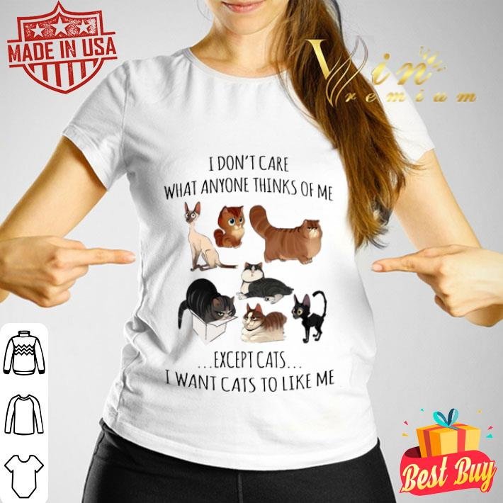 I don't care what anyone thinks of me except cats i want cats shirt
