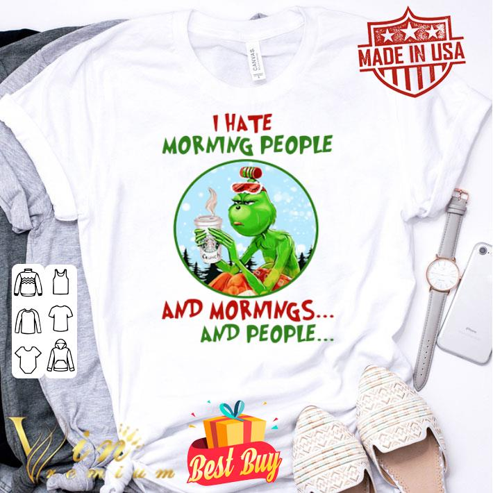 I hate morning people Grinch Starbucks and mornings and people shirt