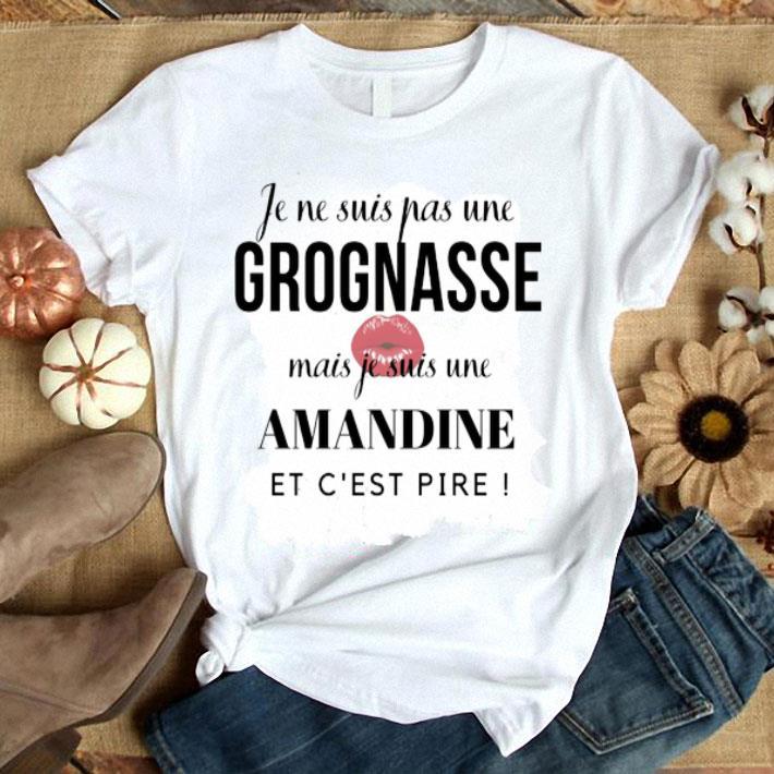 Je ne suis pas une Grognasse mais je suis une Amandine et c'est pire shirt