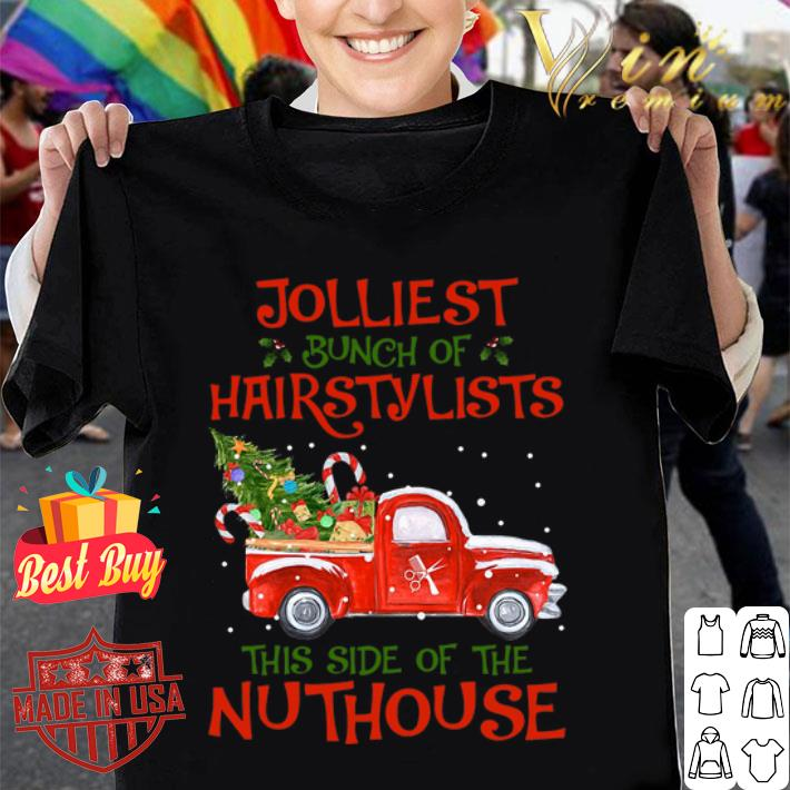 Jolliest bunch of hairstylists this side of the nuthouse shirt
