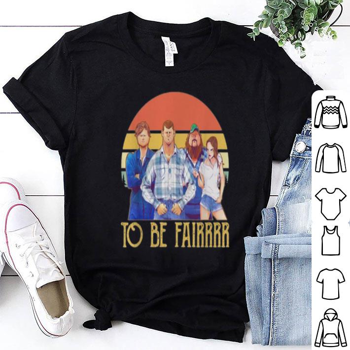 Letterkenny characters to be fairrrr vintage shirt