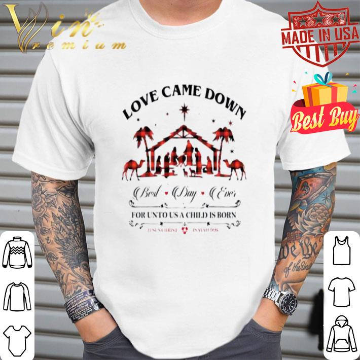 Love came down best day ever for unto us a child is born Jesus shirt