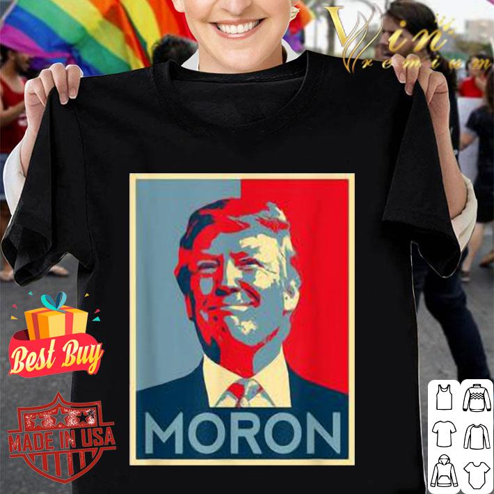 Moron Anti Trump political resistance liberal art shirt