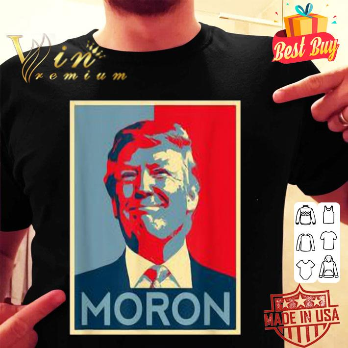 Moron Anti Trump political resistance liberal art shirt