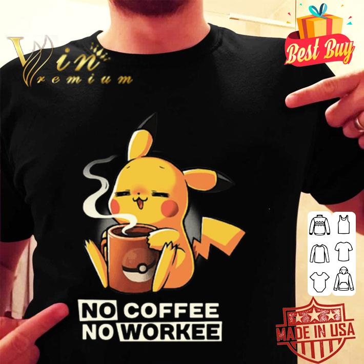 Pikachu no coffee no workee shirt