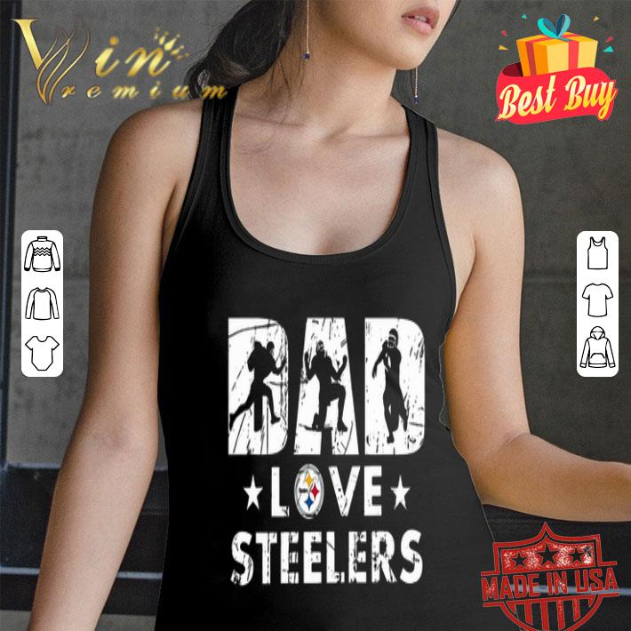 Pittsburgh Steelers Dad love Steelers shirt