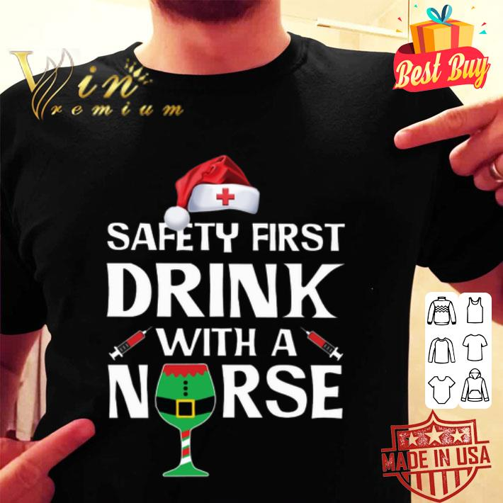 Safety First Drink With A Nurse Christmas shirt