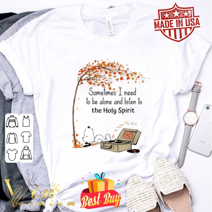 Snoopy sometimes I need to be alone and listen to the Holy Spirit shirt