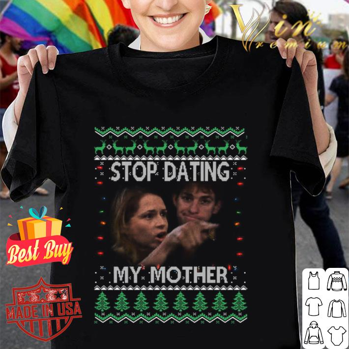 Stop dating my mother ugly Christmas sweater