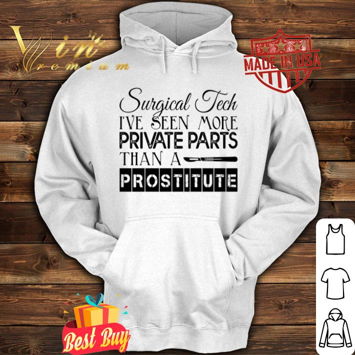 Surgical tech i've seen more private parts than a prostitute shirt