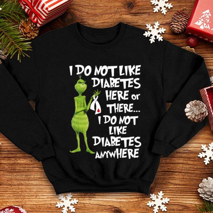 The Grinch i do not like Diabetes here or there anywhere shirt