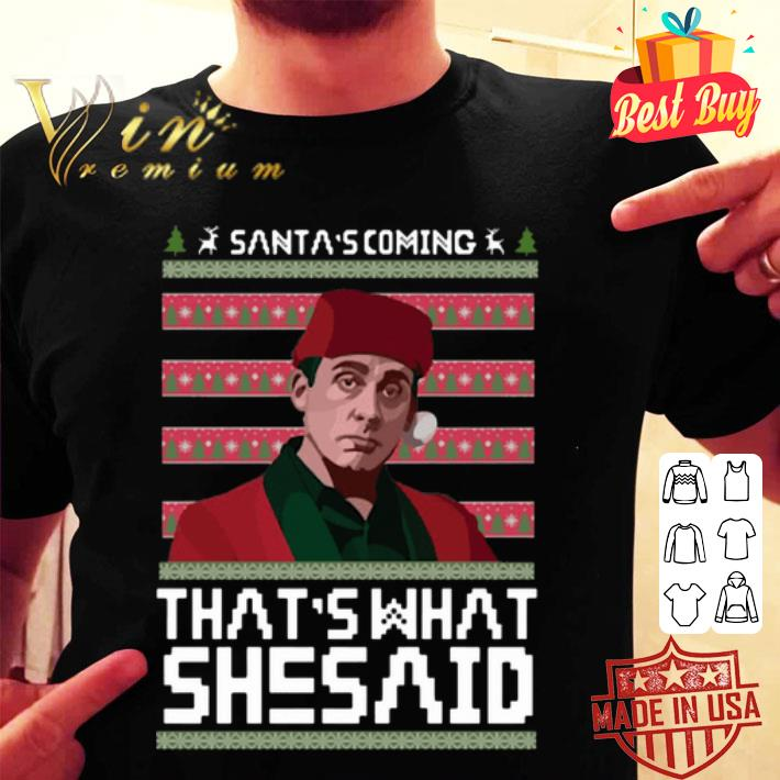 The Office Santa's coming that's what she said ugly Christmas shirt