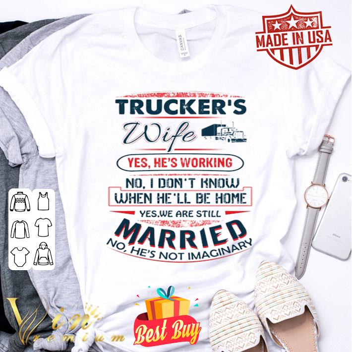 Trucker's wife yes he's working no i don't know when he'll be home shirt